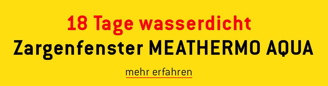 18 Tage wasserdicht - Zargenfenster MEATHERMO AQUA
